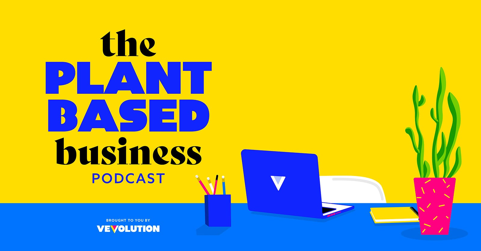 The Plant Based Business Podcast by Vevolution